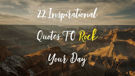 22 Inspirational Quotes TO Rock Your Day-min