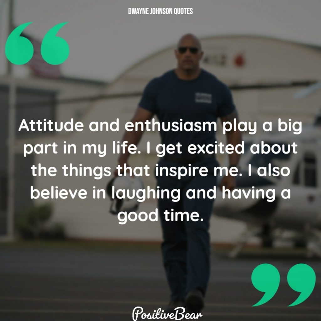 "dwayne johnson quotes motivational pictures - ""Attitude and enthusiasm play a big part in my life. I get excited about the things that inspire me. I also believe in laughing and having a good time."" – Dwayne Johnson"